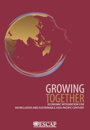 Growing Together: Economic Integration for an Inclusive and Sustainable Asia-Pacific Century