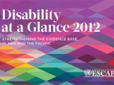 Disability at a Glance 2012: Strengthening the Evidence Base in Asia and the Pacific